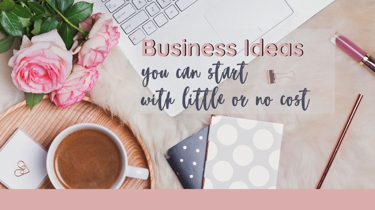 Business you can start with little to no money