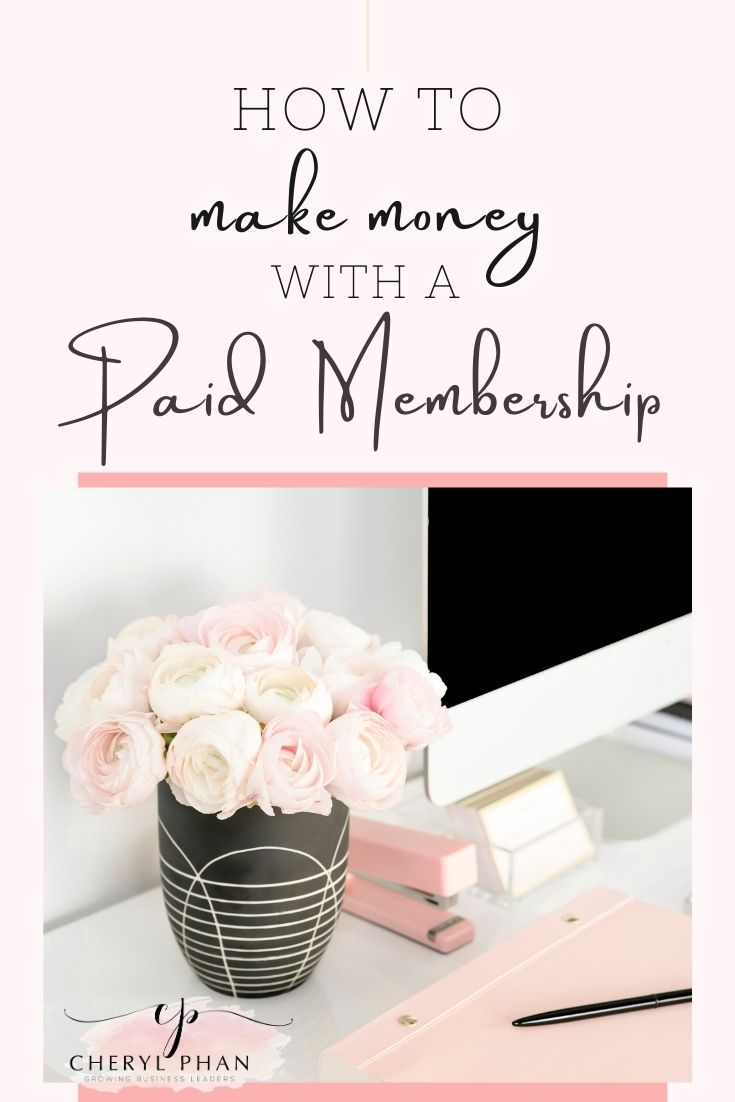 How to make money with a paid membership by Cheryl Phan