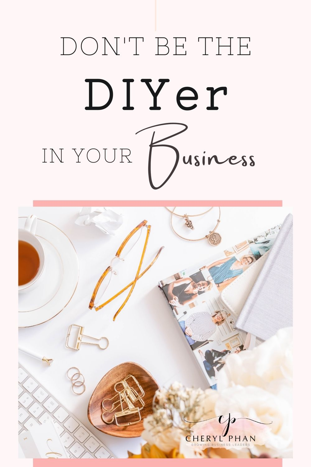 Don't be the DIYer in your business by Cheryl Phan